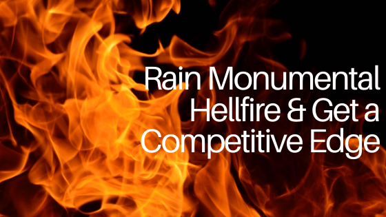 Rain Monumental Hellfire & Get a Competitive Edge